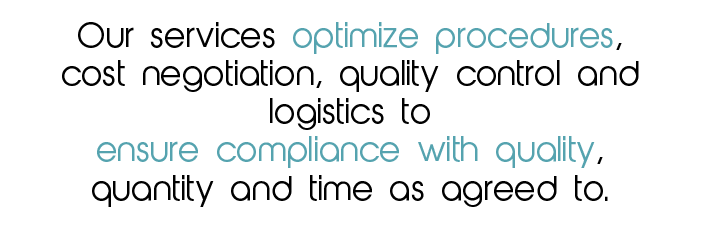 our services optimize procedures cost negotiation queality control and logistics to ensure compliance negotiation quality control and logistics to ensure compliance with quality quality and time as agreed to