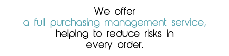 we offer a full purchasing management service, helping to reduce risk in every order